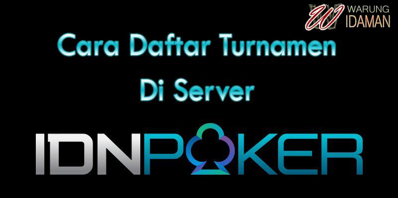 Cara Daftar Turnamen Di Server IDNPoker