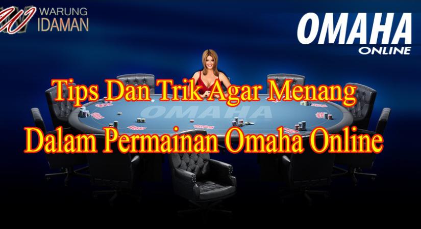 Tips Dan Trik Agar Menang Dalam Permainan Omaha Online