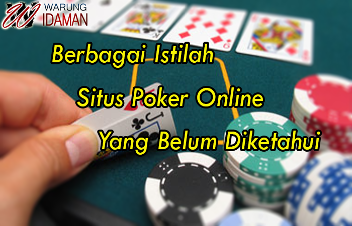 Berbagai Istilah Situs Poker Online Yang Belum Diketahui