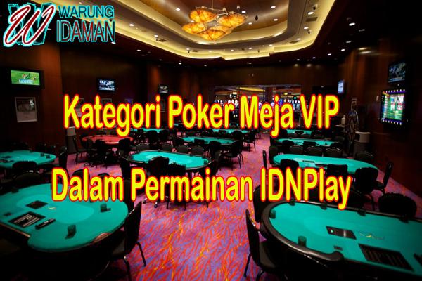 Kategori Poker Meja VIP Dalam Permainan IDNPlay