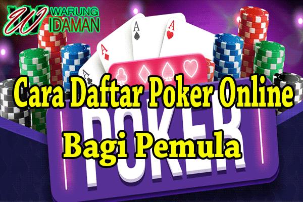 Cara Daftar Poker Online Bagi Pemula