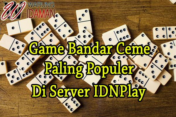 Game Bandar Ceme Paling Populer di Server IDNPlay